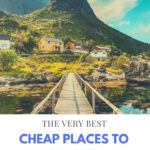 30 Cheap Places To Travel In 2020 Ultimate Guide