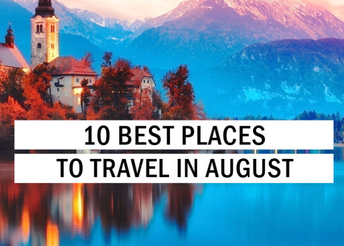 10 Best Places To Travel In August  Travel Tips  Trythis