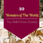 40 Wonders Of The World You Didn'T Know Existed  Wonders