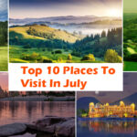 Top 10 Places To Visit In July With Images  Monsoon Holiday