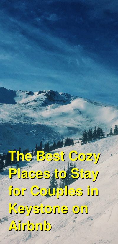 The Best Cozy Places To Stay For Couples In Keystone On