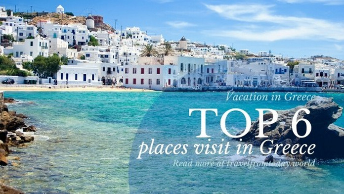 Top 6 Best Places To Visit In Greece In 2021  Earthology365