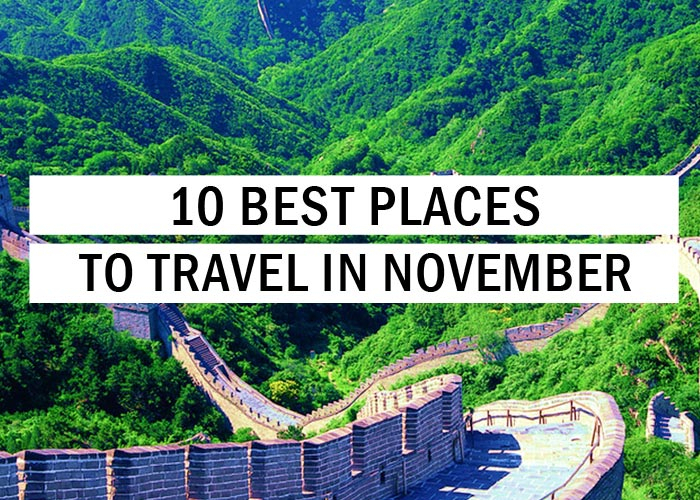 10 Best Places To Travel In November  Travel Tips  Trythis