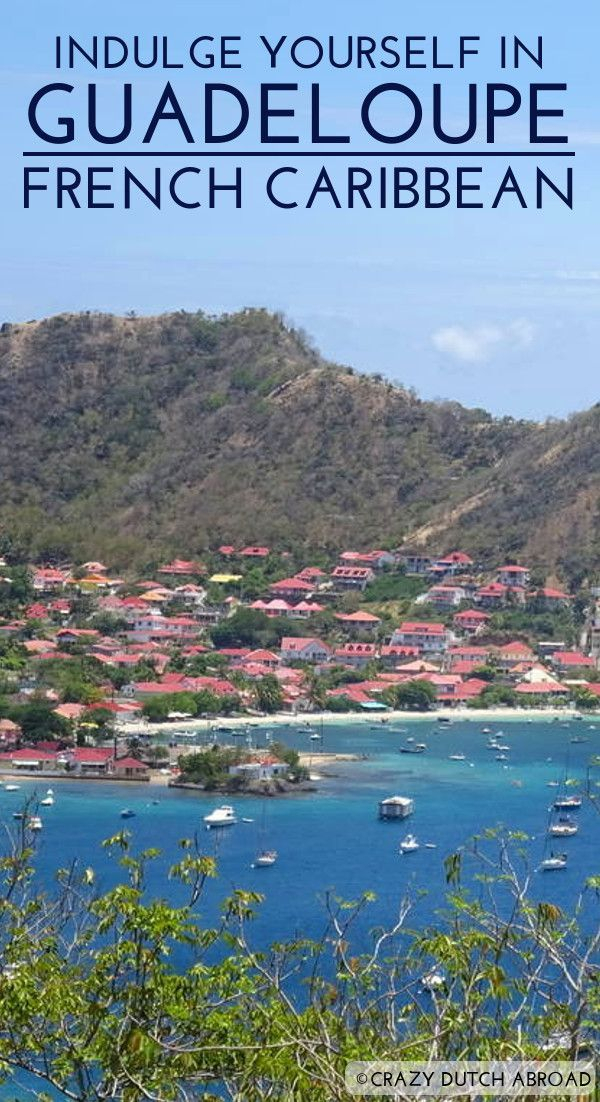 Indulge Yourself In Guadeloupe The French Caribbean