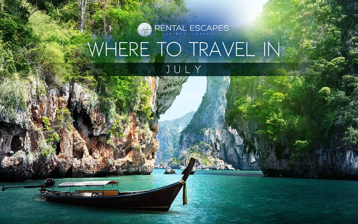 The Best Places To Travel In July  Rental Escapes